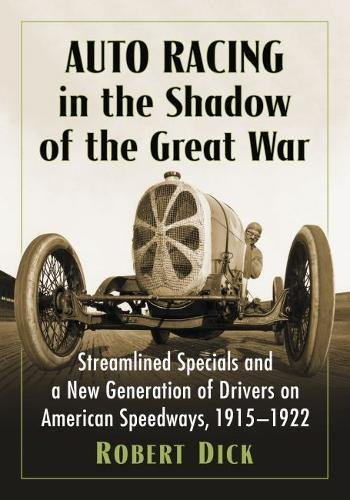 Auto Racing in the Shadow of the Great War: Streamlined Specials and a New Generation of Drivers on American Speedways, 1915-1922 ()