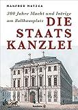 Die Staatskanzlei - 300 Jahre Macht und Intriege am Ballhausplatz