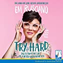 Try Hard: Tales from the life of a needy overachiever Audiobook by Em Rusciano Narrated by Em Rusciano