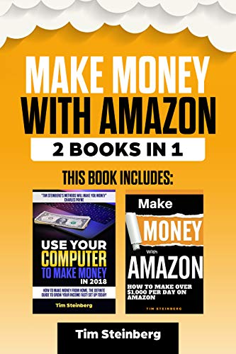 Make Money With Amazon: 2 Book Bundle - Make Money With Amazon & Use Your Computer To Make Money in 2018: Online Business , Amazon FBA, New Tactics, Step by Step Blueprint (Passive Income 1)