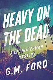 Heavy on the Dead (A Leo Waterman Mystery)…