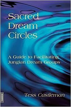Sacred Dream Circles: A Guide to Facilitating Jungian Dream Groups: A Guide to Facilitating Jungian Dream Groups by Tess Castleman (2009-08-03)