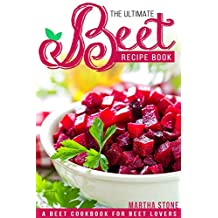 The Ultimate Beet Recipe Book: A Beet Cookbook for Beet Lovers