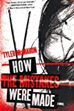 How the Mistakes Were Made, Tyler McMahon, 0312658540