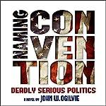 Naming Convention: Deadly Serious Politics | John W. Ogilvie