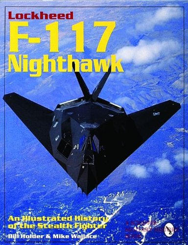 Lockheed F-117 Nighthawk: An Illustrated History of the Stealth Fighter (Schiffer Military/Aviation History)