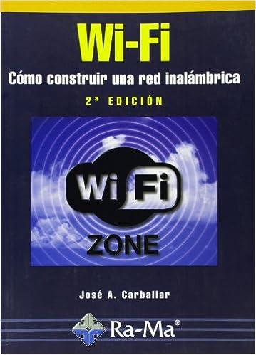 Wi-Fi. Cómo construir una red inalámbrica, 2ª edición.: José A. Carballar Falcón: 9788478976300: Amazon.com: Books