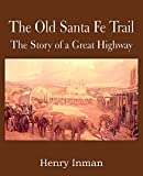 img - for The Old Santa Fe Trail, the Story of a Great Highway book / textbook / text book