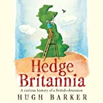 Hedge Britannia: A Curious History of a British Obsession | Hugh Barker