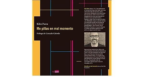 Amazon.com: Me pillas en mal momento (Spanish Edition) eBook: Kike Parra, Gonzalo Galcedo: Kindle Store