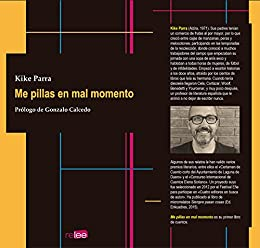 Me pillas en mal momento (Spanish Edition) by [Parra, Kike]