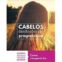 Cabelos Danificados por Progressivas: Como Recuperá-los (Portuguese Edition)
