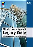 Effektives Arbeiten mit Legacy Code: Refactoring und Testen bestehender Software (German Edition)