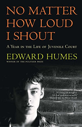 NO MATTER HOW LOUD I SHOUT : A Year in the Life of Juvenile (California Bookcase Cabinet)