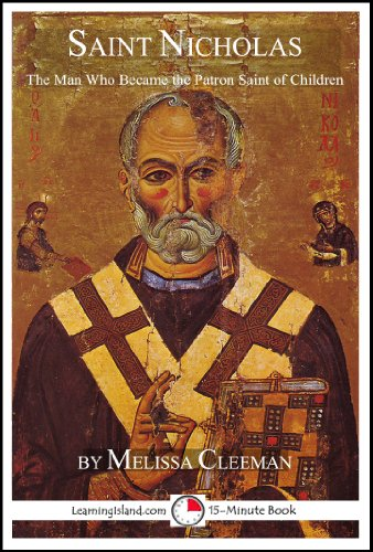 Saint Nicholas: The Man Who Became the Patron Saint of Children (15-Minute Books Book 620)