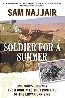Soldier for a Summer: One Man's Journey from Dublin to the Frontline of the Libyan Uprising