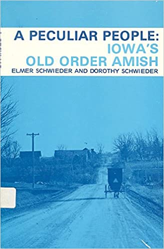 A peculiar people: Iowa's old order Amish, Schwieder, Elmer