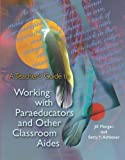 A Teacher's Guide to Working with Paraeducators and Other Classroom Aides