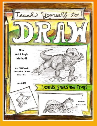Teach Yourself to Draw - Lizards, Snails and Frogs: For Artists and Animals Lovers of all Ages: Volume 1 (Teach Yourself to Draw Series 3) por Sarah Janisse Brown
