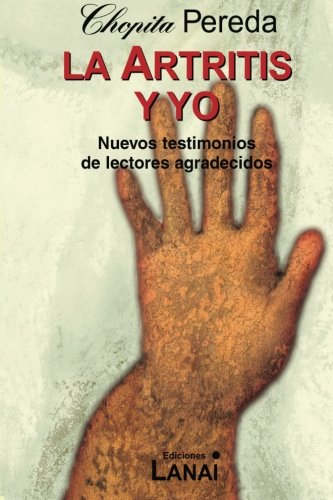 La Artritis y Yo: Nuevos testimonios de lectores agradecidos (Spanish Edition) [Chopita Pereda] (Tapa Blanda)