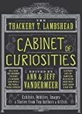 The Thackery T. Lambshead Cabinet of Curiosities: Exhibits, Oddities, Images & Stories from Top Authors & Artists