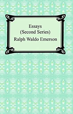 essays second series by ralph waldo emerson Ralph waldo emerson: essays: first and second  a new series, library of america paperback classics,  classic are drawn from ralph waldo emerson: essays and.