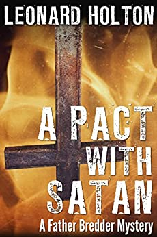 A Pact With Satan (The Father Bredder Mysteries Book 2) by [Holton, Leonard]