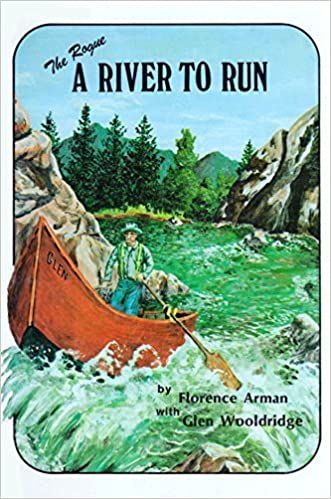 Book The Rogue : A River to Run (The Story of Pioneer Whitewater River Runner Glen Wooldridge and His First Eighty Years on the Rogue River) by Florence Arman (1982-08-02)