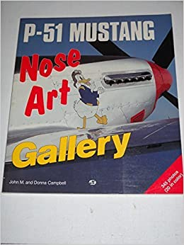 Book P-51 Mustang Nose Art Gallery by John M. Campbell (1994-05-02)