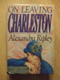 img - for On Leaving Charleston Hardcover March, 1984 book / textbook / text book