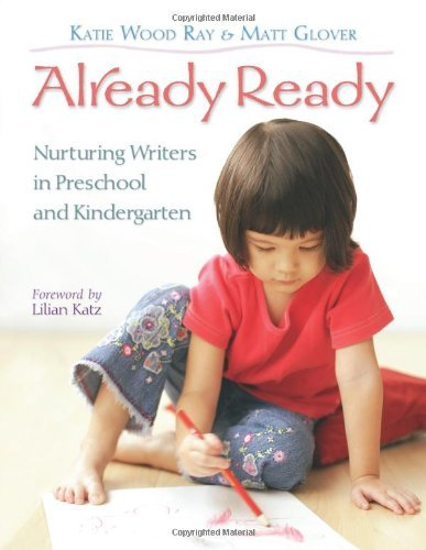 By Katie Wood Ray - Already Ready: Nurturing Writers in Preschool and Kindergarten: 1st (first) Edition