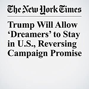 Trump Will Allow 'Dreamers' to Stay in U.S., Reversing Campaign Promise