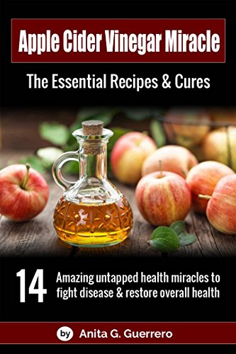 Apple Cider Vinegar Miracle: The Essential Recipes & Cures: 14 amazing untapped health miracles to fight disease and restore overall health. (Apple Cider Vinegar Diet And Garcinia Cambogia)