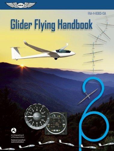 By Federal Aviation Administratio Glider Flying Handbook: FAA-H-8083-13A (FAA Handbooks series) (2013 -
