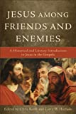 Jesus among Friends and Enemies: A Historical and Literary Introduction to Jesus in the Gospels