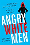 Book cover from Angry White Men: American Masculinity at the End of an Era by Michael Kimmel
