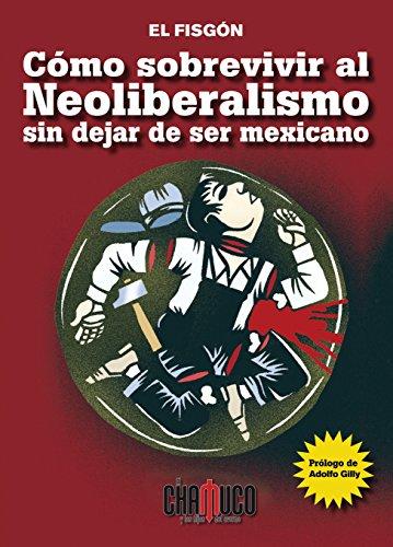 Download for free Cómo sobrevivir al Neoliberalismo sin dejar de ser mexicano