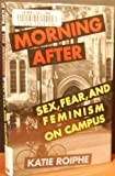 The Morning After: Sex, Fear, and Feminism on Campus
