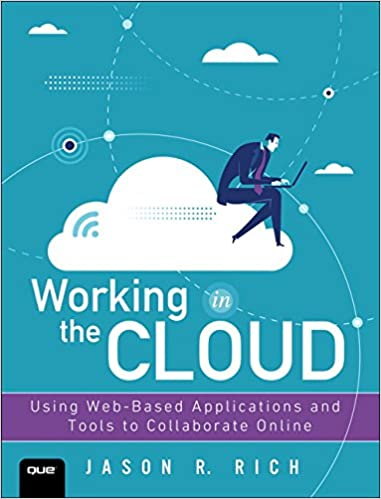 Working in the cloud using web based applications and tools to working in the cloud using web based applications and tools to collaborate online 1st edition fandeluxe Gallery