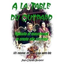 A la table du Guépard: Timballo di maccheroni in crosta alla Siciliana (101 recettes de pâtes d'une autre fois t. 4) (French Edition)