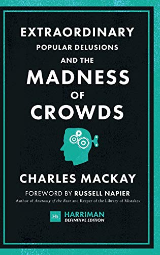 Extraordinary Popular Delusions and the Madness of Crowds (Harriman Definitive Edition): The Classic Guide to Crowd Psychology, Financial Folly and Surprising Superstition (Extraordinary Delusions And The Madness Of Crowds)