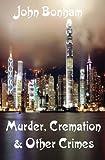 Murder, Cremation and Other Crimes, John Bonham, 1482563304