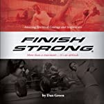 Finish Strong: Amazing Stories of Courage and Inspiration | Dan Green