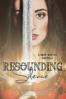 Resounding Silence: Grey Wolves Series Novella #2 (Grey Wolves Series Novellas) by [Loftis, Quinn]