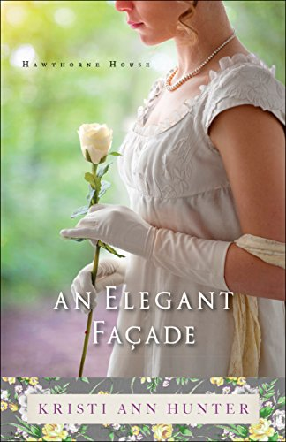 An Elegant Façade (Hawthorne House Book #2) by [Hunter, Kristi Ann]