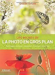 Les secrets de la photo en gros plan : Techniques de base, Matériel, Pratiques expertes