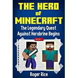 The Hero of Minecraft (Book 1): The Legendary Quest Against Herobrine Begins (An Unofficial Minecraft Book)
