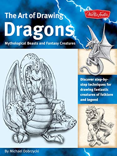 (The Art of Drawing Dragons: Discover step-by-step techniques for drawing fantastic creatures of folklore and legend (The Collectors Series))