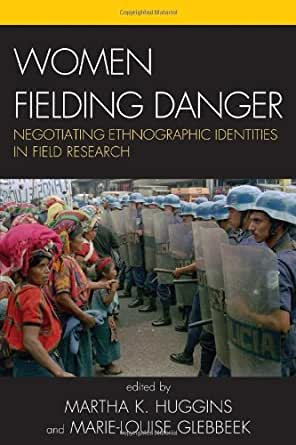 Women Fielding Danger Negotiating Ethnographic Identities In Field Research