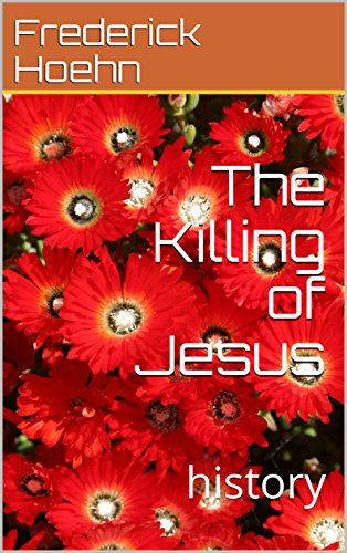 The killing of jesus history kindle edition by frederick hoehn the killing of jesus history by hoehn frederick fandeluxe Gallery